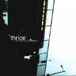 THRICE, illusion of safety cover