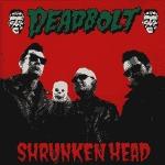 DEADBOLT, shrunken head cover