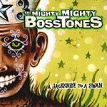 Cover MIGHTY MIGHTY BOSSTONES, a jacknife to a swan
