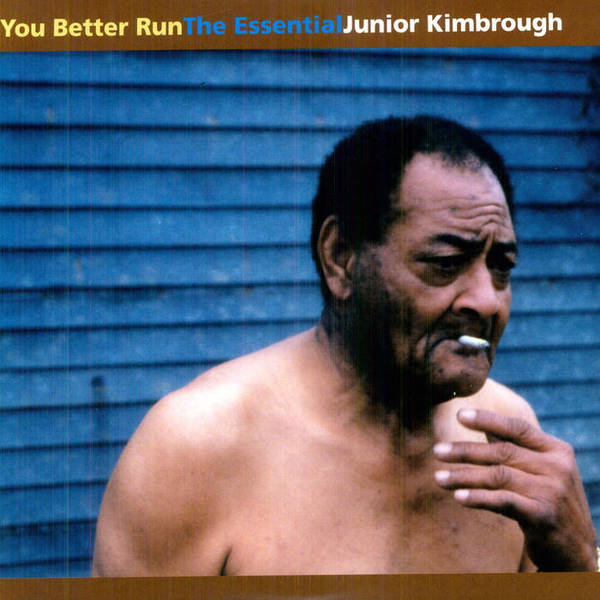 JUNIOR KIMBROUGH, you better run: essential j.k. cover