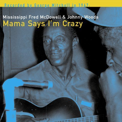 Cover MISSISSIPPI FRED MCDOWELL, mama says i´m crazy