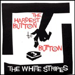 Cover WHITE STRIPES, the hardest button to button