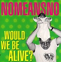 Cover NOMEANSNO, would we be alive