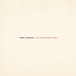 Cover MARK LANEGAN, i´ll take care of you