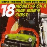 DAVID THOMAS & TWO PALE BOYS, 18 monkeys on a dead man´s chest cover