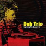 Cover DUB TRIO, exploring the dangers of