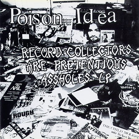 Cover POISON IDEA, record collectors are pretentious assholes