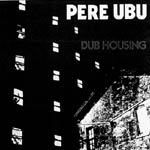 PERE UBU, dubhousing cover