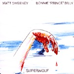 Cover BONNIE PRINCE BILLY / MATT SWEENEY, superwolf