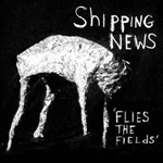 SHIPPING NEWS, flies the fields cover