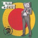 TWO TONE CLUB, turn off cover