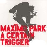 MAXIMO PARK, a certain trigger cover