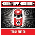 Cover FRANK POPP ENSEMBLE, touch and go