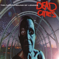 FUTURE SOUND OF LONDON, dead cities cover