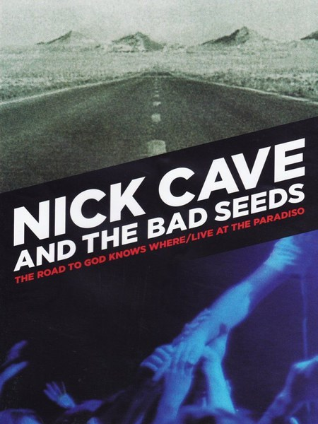 NICK CAVE & BAD SEEDS, road to god knows where/live at the paradiso cover