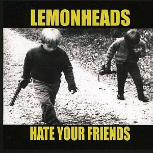 LEMONHEADS, hate your friends cover
