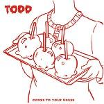 TODD, comes to your house cover