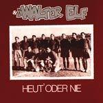 WALTER ELF, heut oder nie +bonus cover