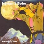 Cover HARLAN T. BOBO, too much love