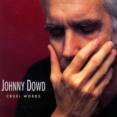 Cover JOHNNY DOWD, cruel words