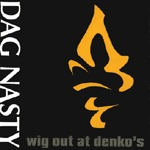 Cover DAG NASTY, wig out at denkos (re-issue)