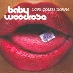 BABY WOODROSE, love comes down cover