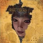 Cover AND YOU WILL KNOW US BY THE TRAIL OF DEAD, so divided
