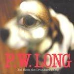 P.W. LONG, god bless the drunkard`s dog cover