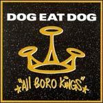 DOG EAT DOG, all boro kings cover