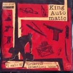 KING AUTOMATIC, i walk my murderous ... cover