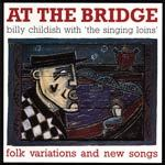 Cover BILLY CHILDISH & THE SINGING LOINS, at the bridge