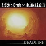 Cover CITIZEN FISH / LEFTÖVER CRACK, deadline