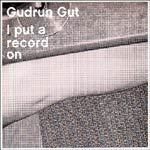 Cover GUDRUN GUT, i put a record on