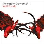 PIGEON DETECTIVES, wait for me cover