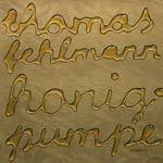THOMAS FEHLMANN, honigpumpe cover