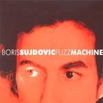Cover BORIS SUJDOVIC, fuzz machine