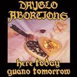 DAYGLO ABORTIONS, here today, guano tomorrow cover