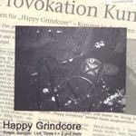 Cover HAPPY GRINDCORE, single, sampler, live, opus 1 & 2 und mehr