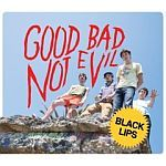 Cover BLACK LIPS, good bad not evil
