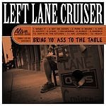 LEFT LANE CRUISER, bring yo´ ass to the table cover