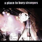 Cover A PLACE TO BURY STRANGERS, s/t