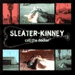SLEATER KINNEY, call the doctor cover