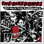 Cover DIRTBOMBS, we have you surrounded