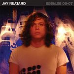 JAY REATARD, singles 06-07 cover