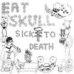 Cover EAT SKULL, sick to death