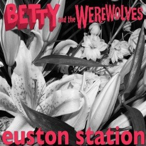 Cover BETTY & THE WEREWOLVES, euston station