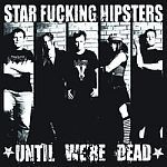 STAR FUCKING HIPSTERS, until we´re dead cover