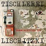 TISCHLEREI LISCHITZKI, kommunikation ist... cover