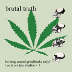 Cover BRUTAL TRUTH, for drug crazed grind freaks only