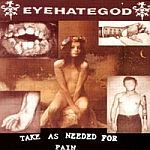 Cover EYEHATEGOD, take as needed for pain